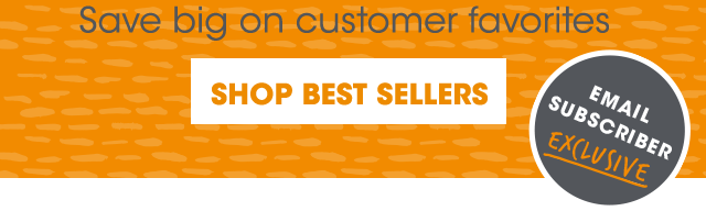 Email Subscriber Exclusive - Shop Best Sellers & Save Big on Customer Favorites