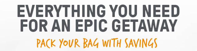 Shop for Everything You Need for an Epic Getaway: Pack Your Bag with Savings