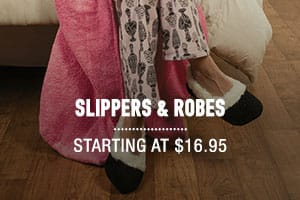 Slippers ∓ Robes - starting at $16.95