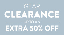 Gear Clearance - up to an extra 50% Off