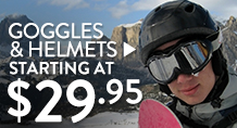 Goggles & Helmets - starting at $29.95