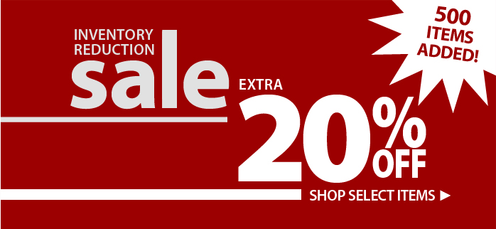 Inventory Reduction Sale An extra 20% off select items