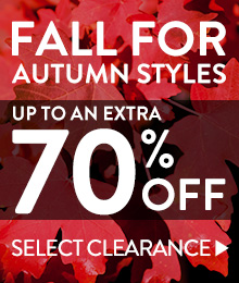 Fall for Autumn Styles - up to an extra 70% off select clearance