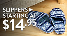 Slippers – starting at $14.95