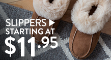 Slippers - starting at $11.95