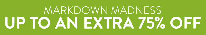 Markdown Madness  - up to an extra 75% Off