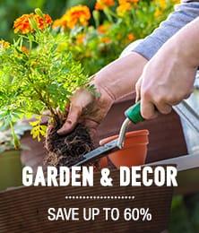 Garden & Decor - save up to 60%