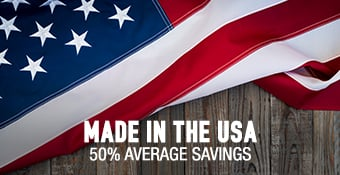 Made in the USA - 50% average savings