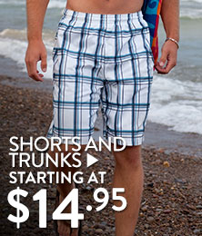 Shorts & Trunks - starting at $14.95
