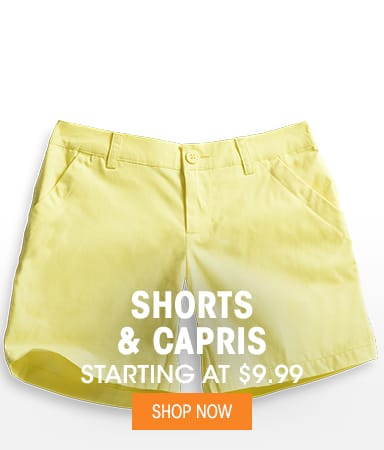 Shorts & Capris - Starting at $9.99